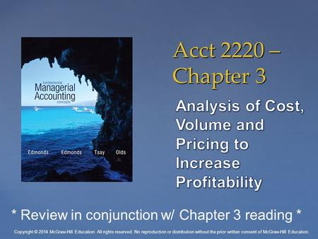 Acct 2220 – Chapter 3 Copyright © 2014 McGraw-Hill Education. All rights reserved. No reproduction or distribution without the prior written consent of.