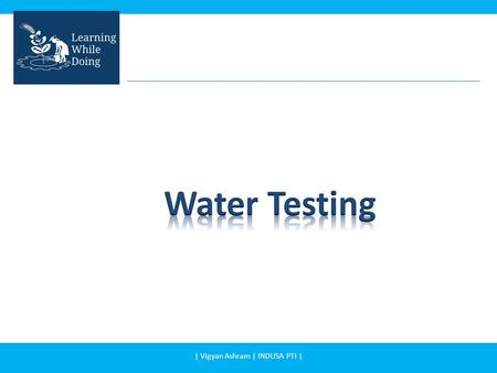 | Vigyan Ashram | INDUSA PTI |. In this presentation you will learn: – Water testing for drinking | Vigyan Ashram | INDUSA PTI |