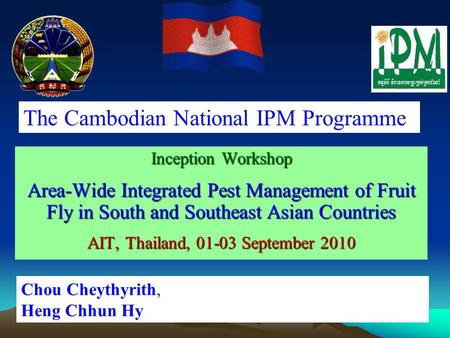Inception Workshop Area-Wide Integrated Pest Management of Fruit Fly in South and Southeast Asian Countries AIT, Thailand, 01-03 September 2010 Chou Cheythyrith,
