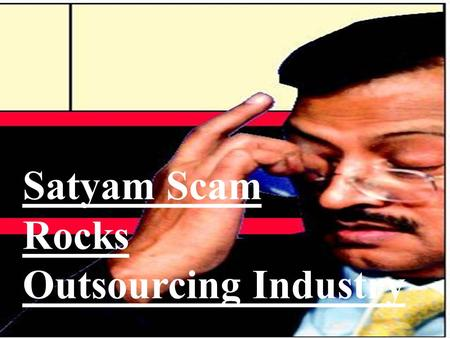Satyam Scam Rocks Outsourcing Industry. What was Satyam Before this Fraud? Mr. Raju and B. Ramalinga Raju, were the founders of Satyam Computer. Satyam.