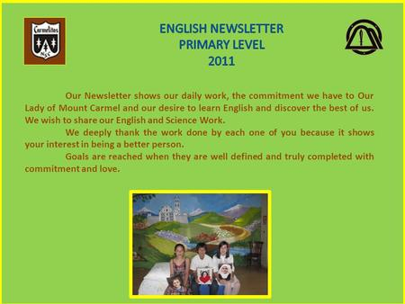 Our Newsletter shows our daily work, the commitment we have to Our Lady of Mount Carmel and our desire to learn English and discover the best of us. We.