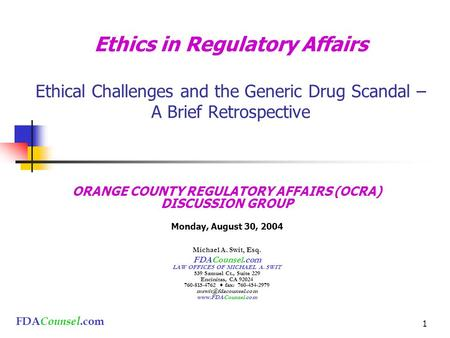 FDA Counsel.com 1 Ethics in Regulatory Affairs Ethical Challenges and the Generic Drug Scandal – A Brief Retrospective ORANGE COUNTY REGULATORY AFFAIRS.