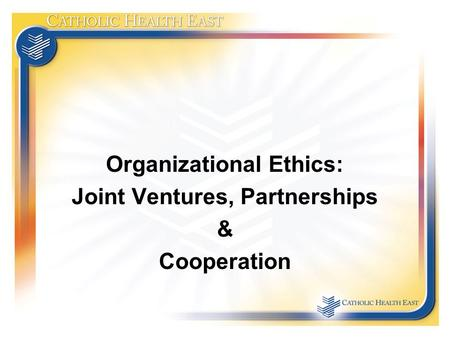 Organizational Ethics: Joint Ventures, Partnerships & Cooperation.