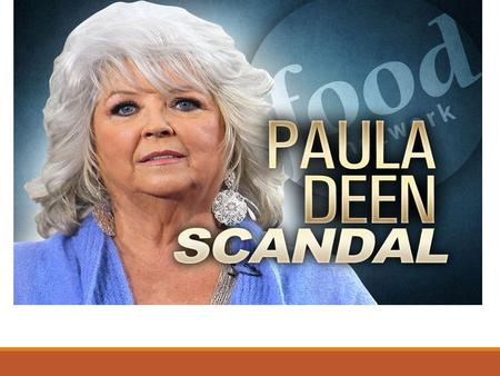 Problem There was a problem that involved Paula Deen whereby she was committing racism. Customers' complained that she had used racial slurs in referring.