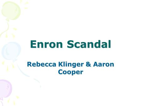 Enron Scandal Rebecca Klinger & Aaron Cooper. What is it. Enron was formed in 1985 by Kenneth Lay After merging Houston natural Gas. Revealed in October.