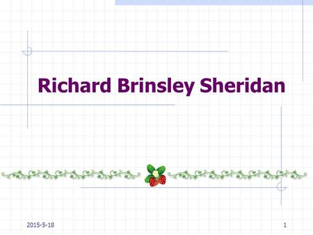 Richard Brinsley Sheridan 2015-5-181. contents 1. Life2. Works3. Social life4. Achievements5. The school for scandal 2015-5-182.