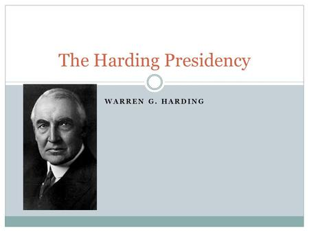 "WARREN G. HARDING The Harding Presidency. ""Normalcy"" Ohio Senator that assumed the Presidency in 1921 Harding yearned for ""normalcy"" or the simpler days."