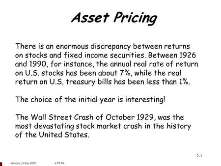 5.<strong>11</strong> Asset Pricing There is an enormous discrepancy between returns on stocks and fixed income securities. Between 1926 and 1990, for instance, the annual.