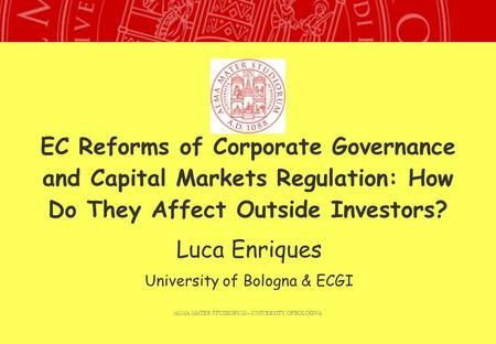 ALMA MATER STUDIORUM – UNIVERSITY OFBOLOGNA EC Reforms of Corporate Governance and Capital Markets Regulation: How Do They Affect Outside Investors? Luca.
