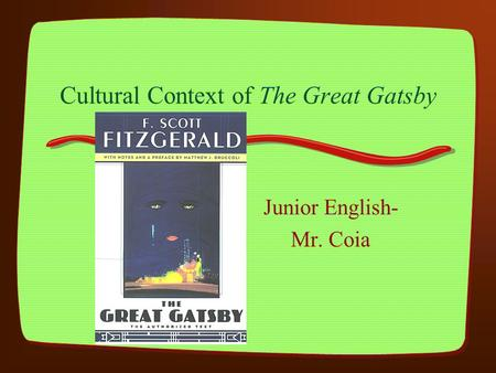Cultural Context of The Great Gatsby Junior English- Mr. Coia.