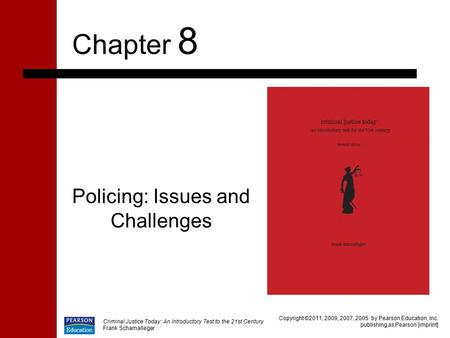 Criminal Justice Today: An Introductory Test to the 21st Century Frank Schamalleger Policing: Issues and Challenges Chapter 8 Copyright ©2011, 2009, 2007,