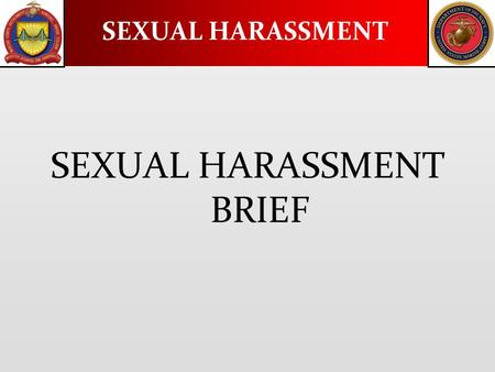 SEXUAL HARASSMENT SEXUAL HARASSMENT BRIEF. Definition: Sexual harassment is a form of discrimination that involves unwelcome sexual advances, requests.