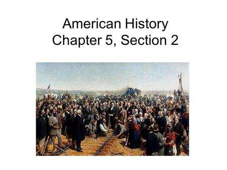 American History Chapter 5, Section 2. Linking the Nation In 1862 President Lincoln signed the Pacific Railway Act. It called for a transcontinental railroad.