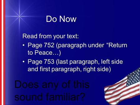 "Do Now Read from your text: Page 752 (paragraph under ""Return to Peace…) Page 753 (last paragraph, left side and first paragraph, right side) Does any."
