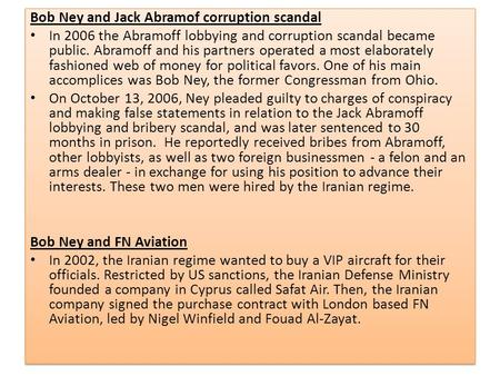 Bob Ney and Jack Abramof corruption scandal In 2006 the Abramoff lobbying and corruption scandal became public. Abramoff and his partners operated a most.