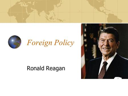 "Foreign Policy Ronald Reagan. Reagan's Approach Reagan is intent on defending the U.S. from what he called the ""Evil Empire"" He challenges the Soviets."