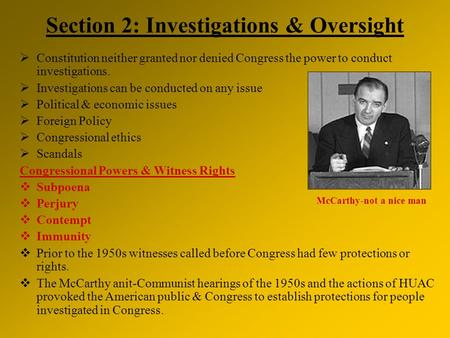 Section 2: Investigations & Oversight  Constitution neither granted nor denied Congress the power to conduct investigations.  Investigations can be conducted.