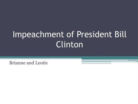 Impeachment of President Bill Clinton Brianne and Leotie.