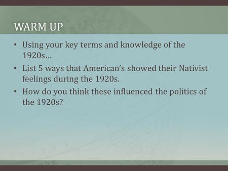 WARM UPWARM UP Using your key terms and knowledge of the 1920s… List 5 ways that American's showed their Nativist feelings during the 1920s. How do you.