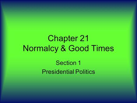 Chapter 21 Normalcy & Good Times Section 1 Presidential Politics.