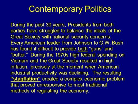 Contemporary Politics During the past 30 years, Presidents from both parties have struggled to balance the ideals of the Great Society with national security.