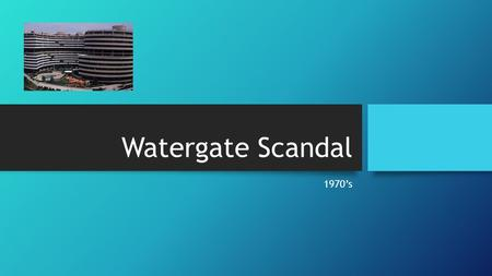 Watergate Scandal 1970's. Early in the morning of June 17, 1972, several burglars carrying wiretapping equipment were arrested inside the office of the.
