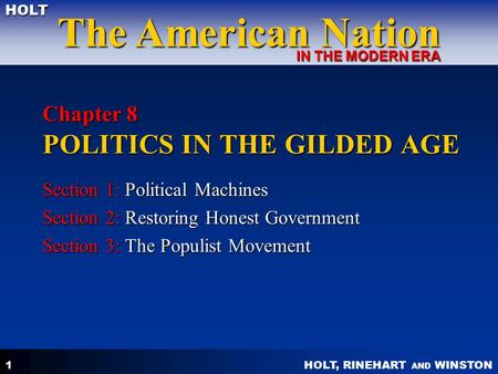 HOLT, RINEHART AND WINSTON The American Nation HOLT IN THE MODERN ERA 1 Chapter 8 POLITICS IN THE GILDED AGE Section 1: Political Machines Section 2: Restoring.