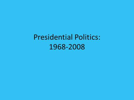 Presidential Politics: 1968-2008. Richard Nixon, 1969-1974 1968 election – VP: Agnew Diplomacy in China/Détente New federalism—transfer of power to state.