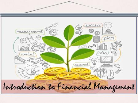 Introduction to Financial Management. Explain What is Financial Management List the Objectives of Financial Management Explain the Various Elements of.