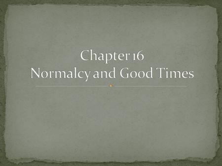 Chapter 16 Normalcy and Good Times