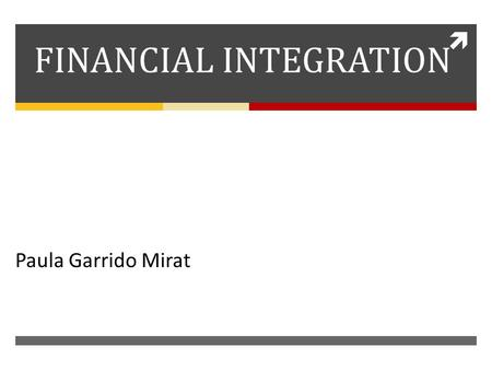  FINANCIAL INTEGRATION Paula Garrido Mirat. Background  High levels of financial integration a hundred years ago.  British investment in Argentina,