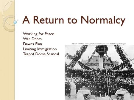 A Return to Normalcy Working for Peace War Debts Dawes Plan Limiting Immigration Teapot Dome Scandal.