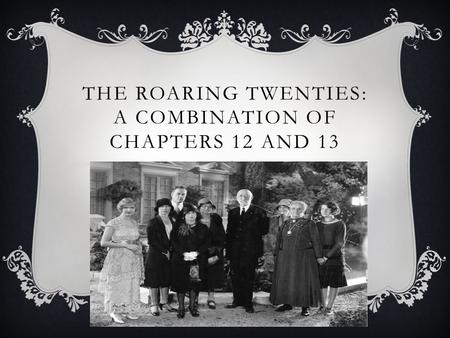 THE ROARING TWENTIES: A COMBINATION OF CHAPTERS 12 AND 13.