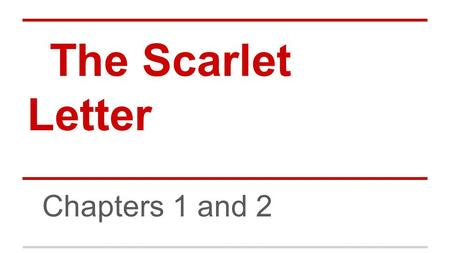The Scarlet Letter Chapters 1 and 2.