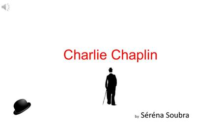 Charlie Chaplin by Séréna Soubra. Who is He? His Childhood His Achievements as an actor The Downturn The end of a Legend Questions Charlie Chaplin.