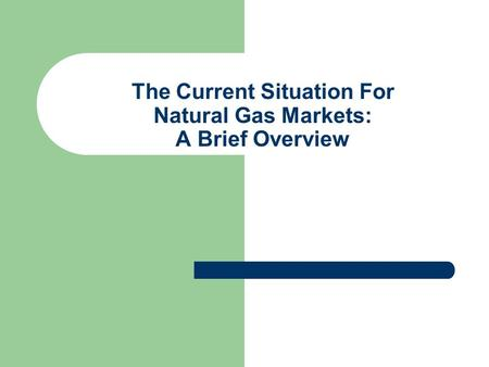 The Current Situation For Natural Gas Markets: A Brief Overview.