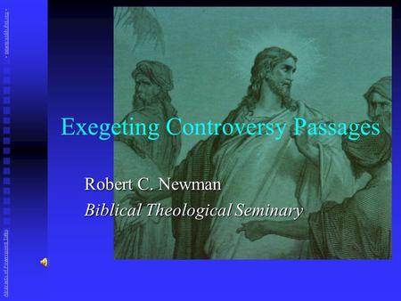 Exegeting Controversy Passages Robert C. Newman Biblical Theological Seminary Abstracts of Powerpoint Talks - newmanlib.ibri.org -newmanlib.ibri.org.