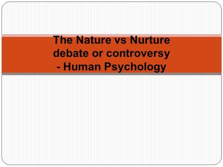 The Nature vs Nurture debate or controversy - Human Psychology.