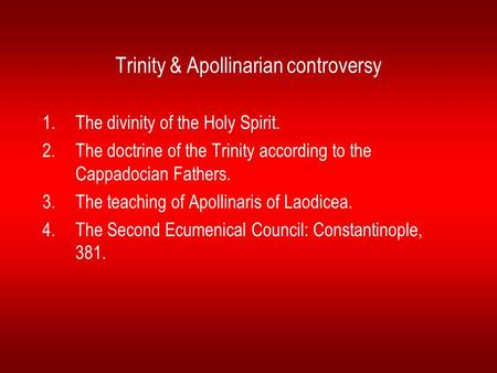 Trinity & Apollinarian controversy 1.The divinity of the Holy Spirit. 2.The doctrine of the Trinity according to the Cappadocian Fathers. 3.The teaching.