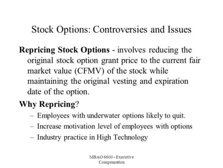 MBAO 6600 - Executive Compensation Stock Options: Controversies and Issues Repricing Stock Options - involves reducing the original stock option grant.
