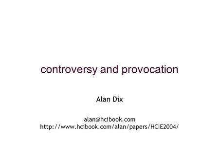 Controversy and provocation Alan Dix