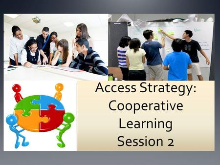 Access Strategy: Cooperative Learning Session 2. Follow up Did anyone try any of the CL activities (Four Corners, Galley Walk) in their classroom last.