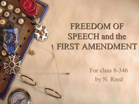 FREEDOM OF SPEECH and the FIRST AMENDMENT For class 8-346 by N. Reed.