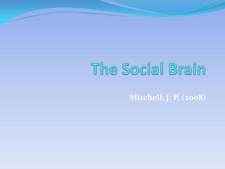 Mitchell, J. P. (2008). Social Cognition How the mind operates in social contexts.