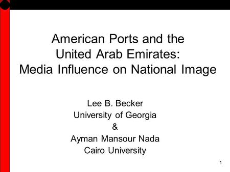 1 American Ports and the United Arab Emirates: Media Influence on National Image Lee B. Becker University of Georgia & Ayman Mansour Nada Cairo University.