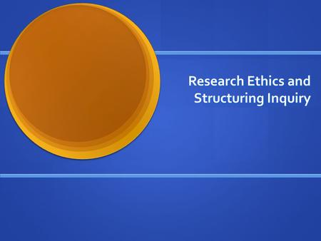 Research Ethics and Structuring Inquiry. Ethics and Politics of Research Ethics deals with methods used in research. Ethics deals with methods used in.