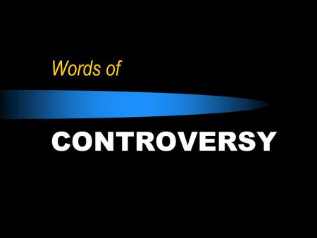 Words of CONTROVERSY. Jesus in Controversy 1. Resurrection - speaking with Saducees Matt. 22 2. Marriage, Divorce, Remarriage - speaking with Pharisees.