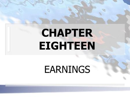 CHAPTER EIGHTEEN EARNINGS. STOCK VALUATION BASED ON EARNINGS n THE DIVIDEND V EARNINGS CONTROVERSY How important is the dividend decision made by management?