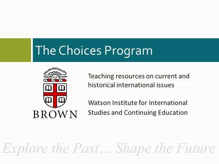 Teaching resources on current and historical international issues Watson Institute for International Studies and Continuing Education The Choices Program.