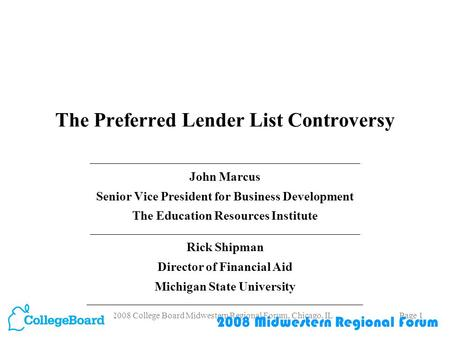 2008 College Board Midwestern Regional Forum, Chicago, ILPage 1 The Preferred Lender List Controversy ___________________________________________ John.